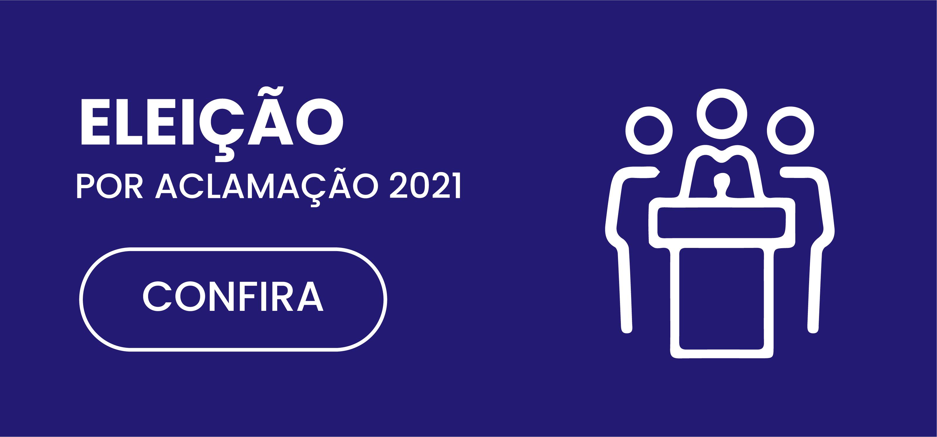 ELEICÃO POR ACLAMAÇÃO 2021